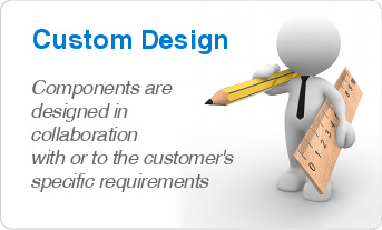 Custom Design. Components are designed in collaboration with or to the customers specific requirements.
